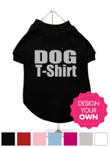 """Design Your Own"" Dog T-Shirt - A fun, funky & distinct dog t-shirt. Made from high quality, fine knit gauge, 100% cotton and features a cotton-flex ''xxxDesignxxx'' design."