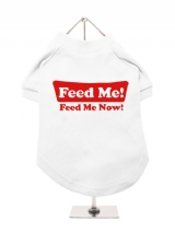 ''Feed Me, Feed Me Now!'' Dog T-Shirt