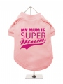 ''Mothers Day: My Mum is Super Mum'' Dog T-Shirt