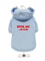 SPOIL ME | ...OR ELSE! - Fleece-Lined Dog Hoodie / Sweatshirt