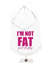 I'M NOT | FAT | JUST FLUFFY - Dog Hoodie / T-Shirt