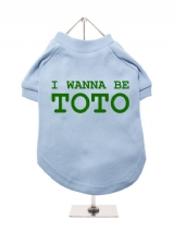 I WANNA BE | TOTO - Dog T-Shirt