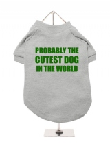 PROBABLY THE | CUTEST DOG | IN THE WORLD - Dog T-Shirt