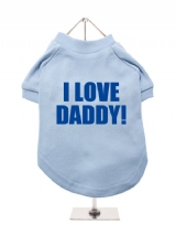 I LOVE | DADDY! - Dog T-Shirt